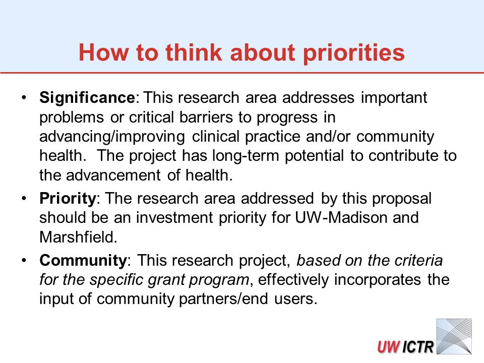 How to think about priorities Significance: This research area addresses important problems or critical barriers to progress in advancing/improving clinical practice and/or community health.