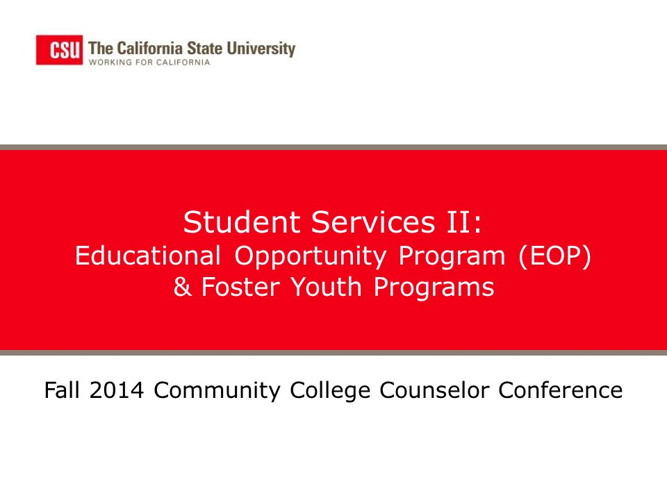 Student Services II: Educational Opportunity Program (EOP) & Foster Youth Programs Fall 2014 Community College Counselor Conference