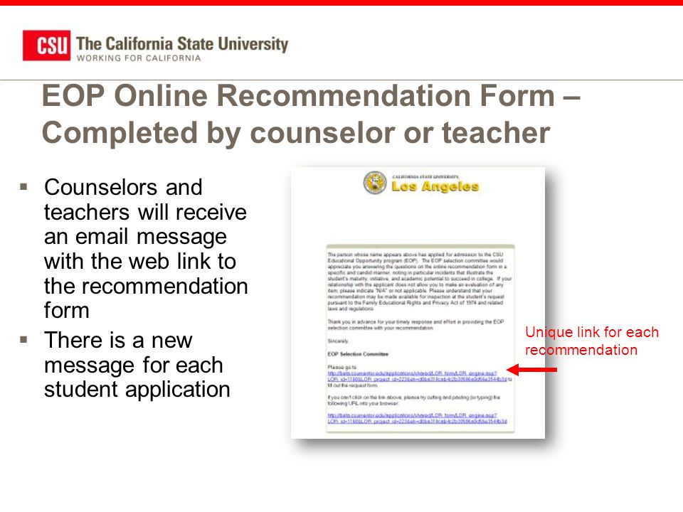 EOP Online Recommendation Form – Completed by counselor or teacher  Counselors and teachers will receive an email message with the web link to the recommendation form  There is a new message for each student application Unique link for each recommendation
