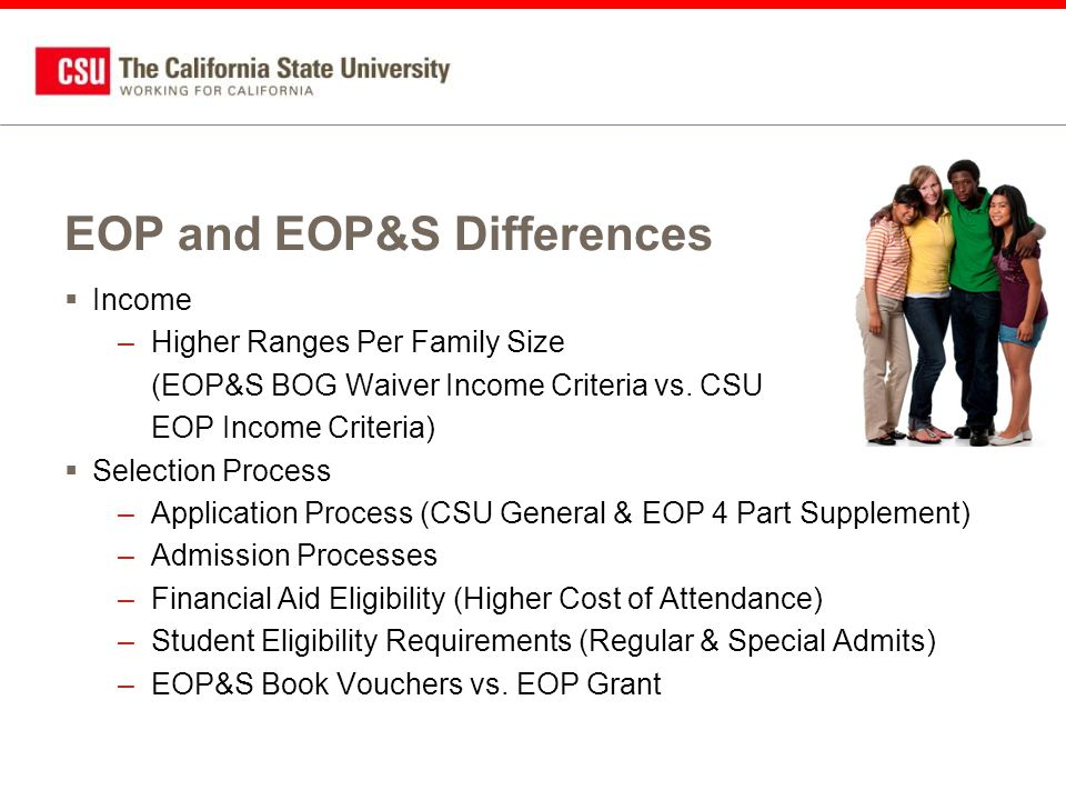 EOP and EOP&S Differences  Income –Higher Ranges Per Family Size (EOP&S BOG Waiver Income Criteria vs.