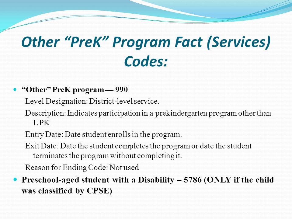 Other PreK Program Fact (Services) Codes: Other PreK program — 990 Level Designation: District-level service.