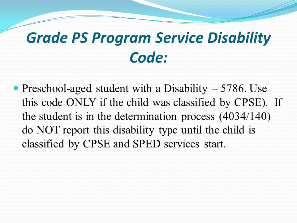 Grade PS Program Service Disability Code: Preschool-aged student with a Disability – 5786.