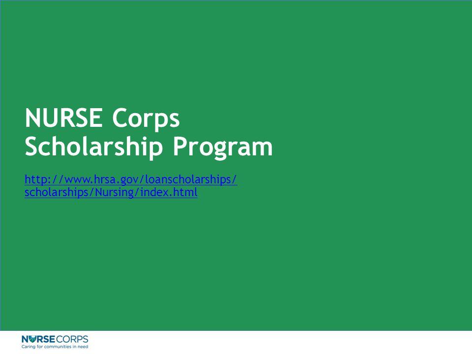 NURSE Corps Scholarship Program http://www.hrsa.gov/loanscholarships/ scholarships/Nursing/index.html
