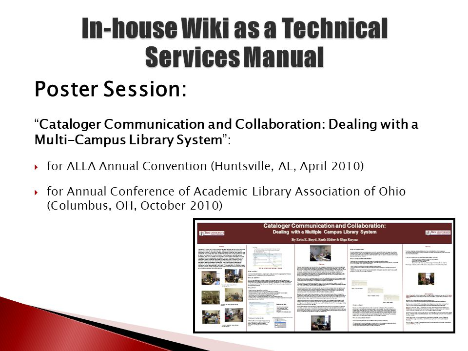 Poster Session: Cataloger Communication and Collaboration: Dealing with a Multi-Campus Library System :  for ALLA Annual Convention (Huntsville, AL, April 2010)  for Annual Conference of Academic Library Association of Ohio (Columbus, OH, October 2010)