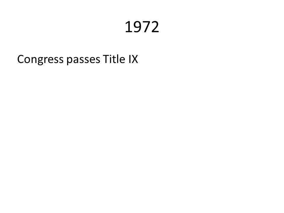 1972 Congress passes Title IX
