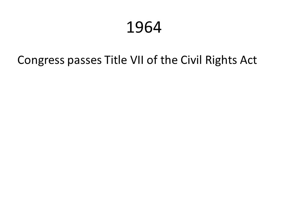1964 Congress passes Title VII of the Civil Rights Act