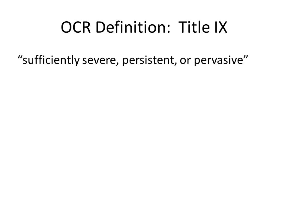 OCR Definition: Title IX sufficiently severe, persistent, or pervasive