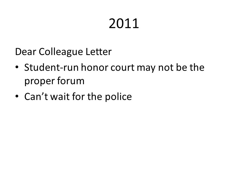 2011 Dear Colleague Letter Student-run honor court may not be the proper forum Can't wait for the police