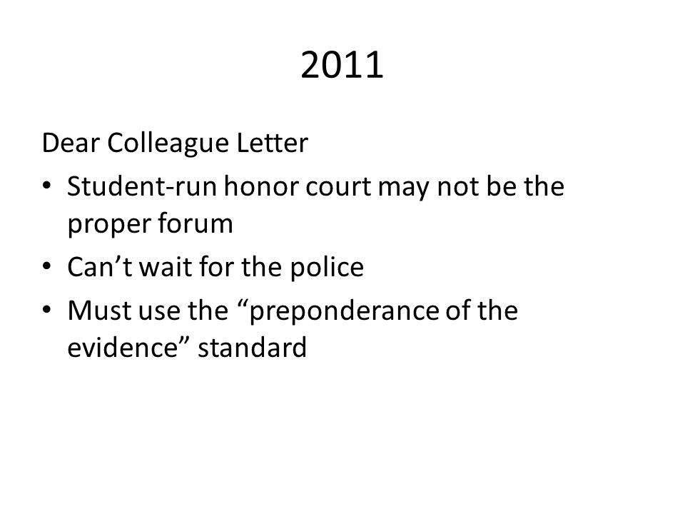 2011 Dear Colleague Letter Student-run honor court may not be the proper forum Can't wait for the police Must use the preponderance of the evidence standard