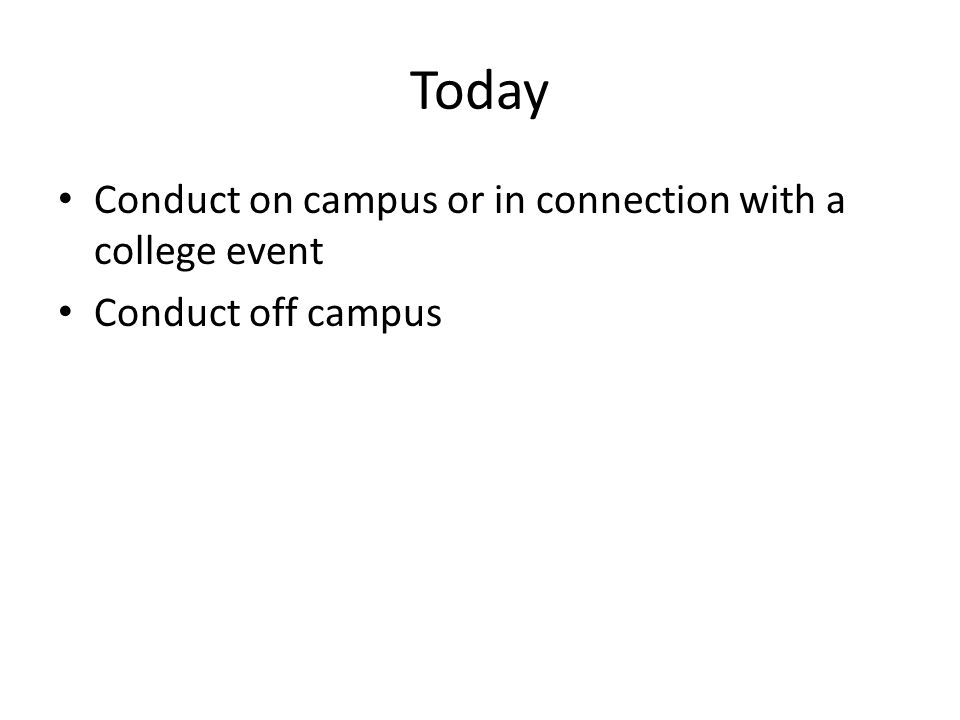 Today Conduct on campus or in connection with a college event Conduct off campus