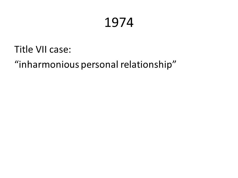 "1974 Title VII case: ""inharmonious personal relationship"""