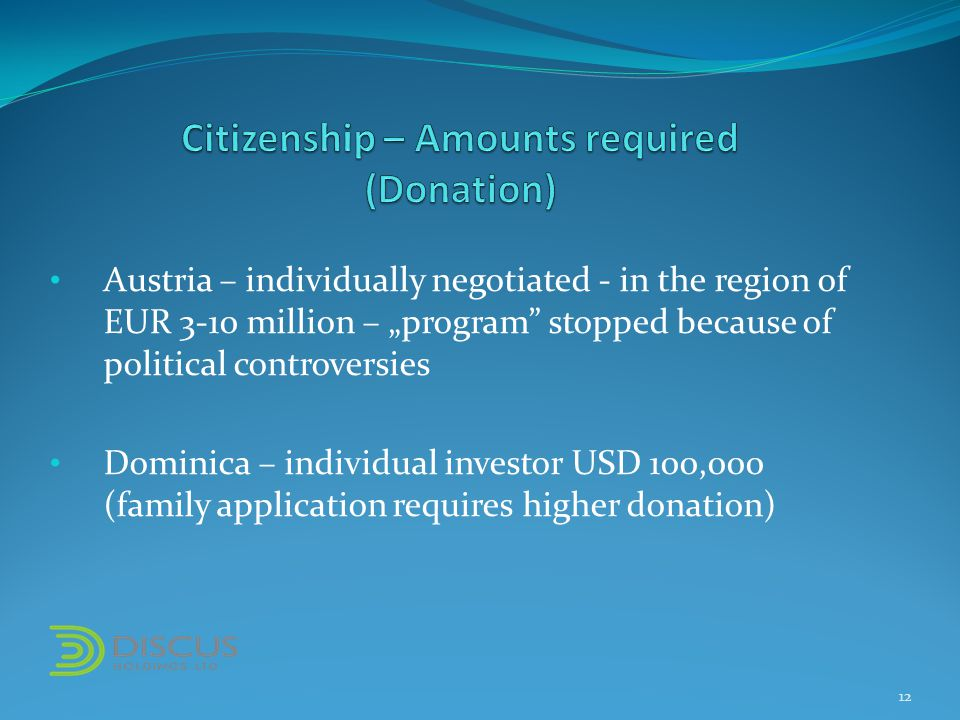 "Austria – individually negotiated - in the region of EUR 3-10 million – ""program stopped because of political controversies Dominica – individual investor USD 100,000 (family application requires higher donation) 12"