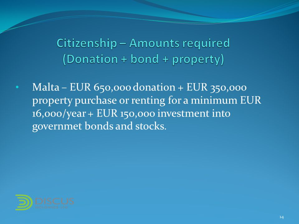 Malta – EUR 650,000 donation + EUR 350,000 property purchase or renting for a minimum EUR 16,000/year + EUR 150,000 investment into governmet bonds and stocks.