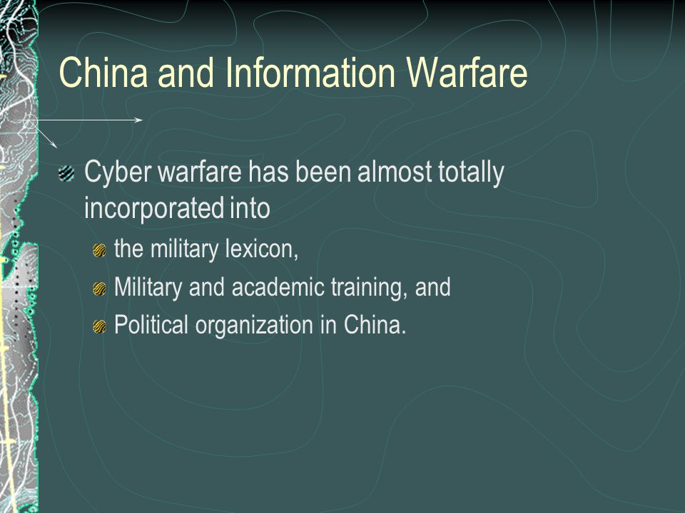 China and Information Warfare Cyber warfare has been almost totally incorporated into the military lexicon, Military and academic training, and Politi