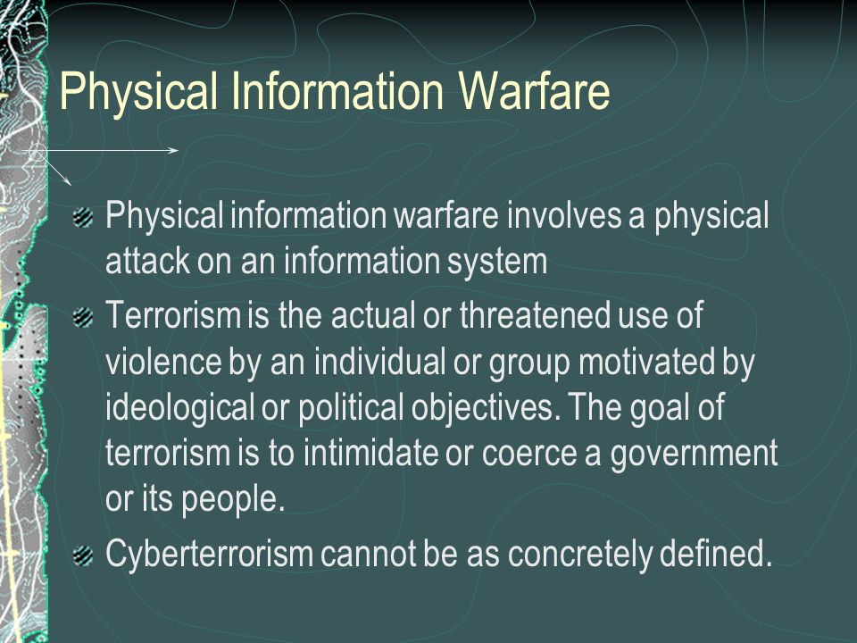 Cyberterrorism Terrorism is defined by the nature of the act, not by the identity of the perpetrators or the nature of their cause.