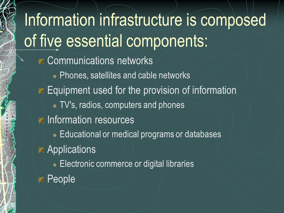 Information infrastructure is composed of five essential components: Communications networks Phones, satellites and cable networks Equipment used for