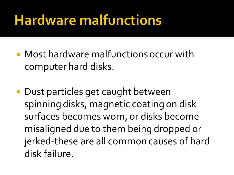  Most hardware malfunctions occur with computer hard disks.