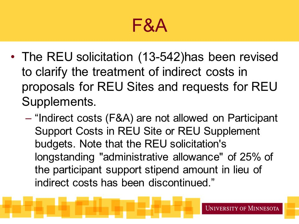 F&A The REU solicitation (13-542)has been revised to clarify the treatment of indirect costs in proposals for REU Sites and requests for REU Supplements.