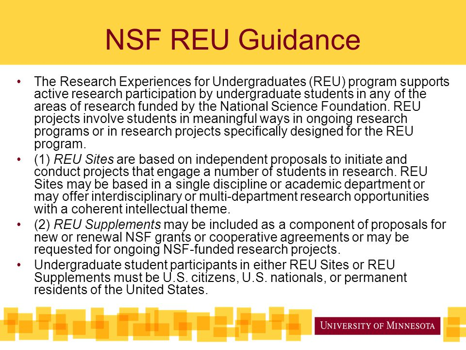 NSF REU Guidance The Research Experiences for Undergraduates (REU) program supports active research participation by undergraduate students in any of the areas of research funded by the National Science Foundation.