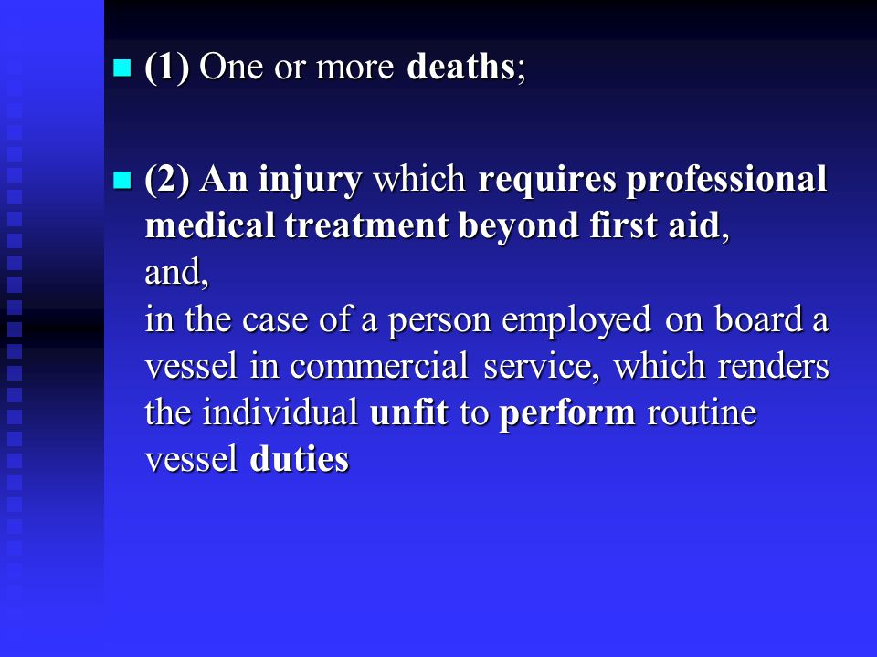 (1) One or more deaths; (1) One or more deaths; (2) An injury which requires professional medical treatment beyond first aid, and, in the case of a pe