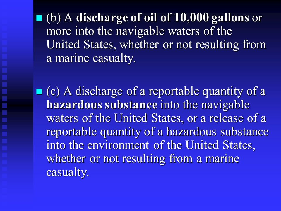 (b) A discharge of oil of 10,000 gallons or more into the navigable waters of the United States, whether or not resulting from a marine casualty. (b)