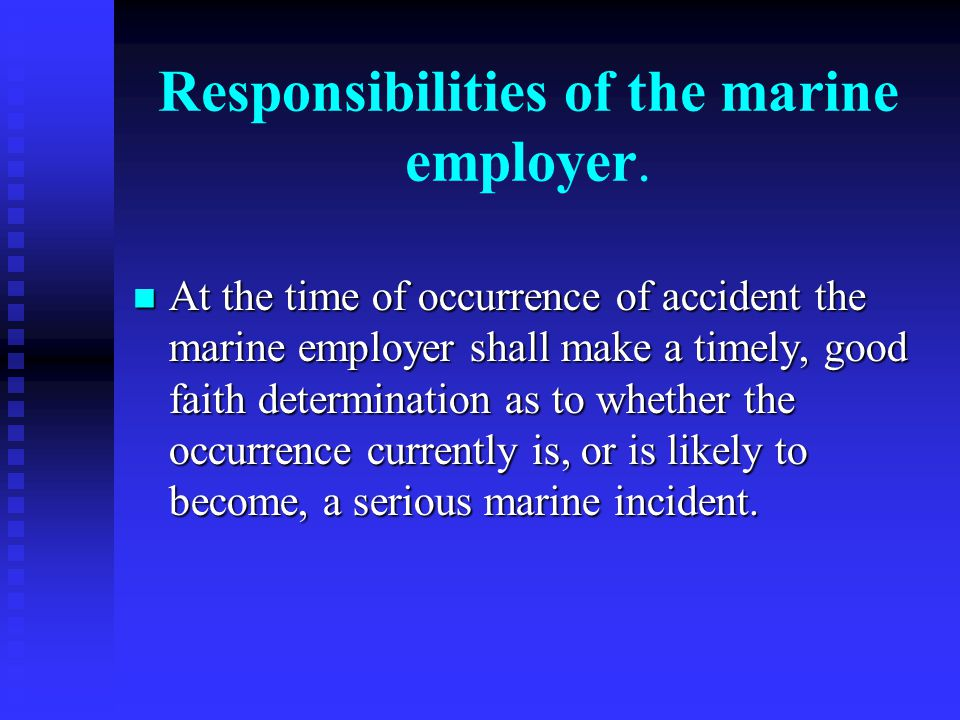 Responsibilities of the marine employer. At the time of occurrence of accident the marine employer shall make a timely, good faith determination as to
