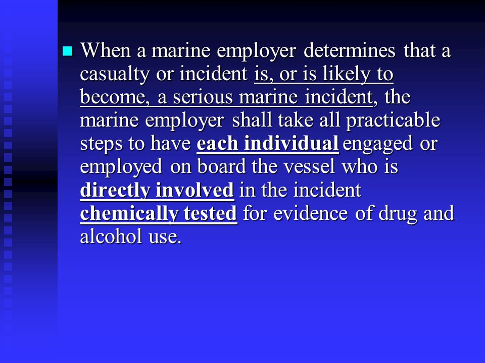 When a marine employer determines that a casualty or incident is, or is likely to become, a serious marine incident, the marine employer shall take al