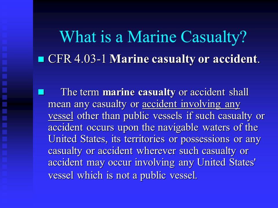 What is a Marine Casualty? CFR 4.03-1 Marine casualty or accident. CFR 4.03-1 Marine casualty or accident. The term marine casualty or accident shall