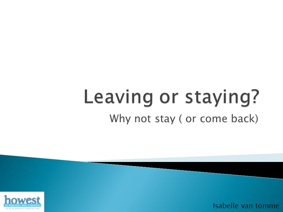 Why not stay ( or come back) Isabelle van tomme