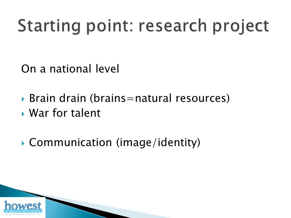 On a national level  Brain drain (brains=natural resources)  War for talent  Communication (image/identity)