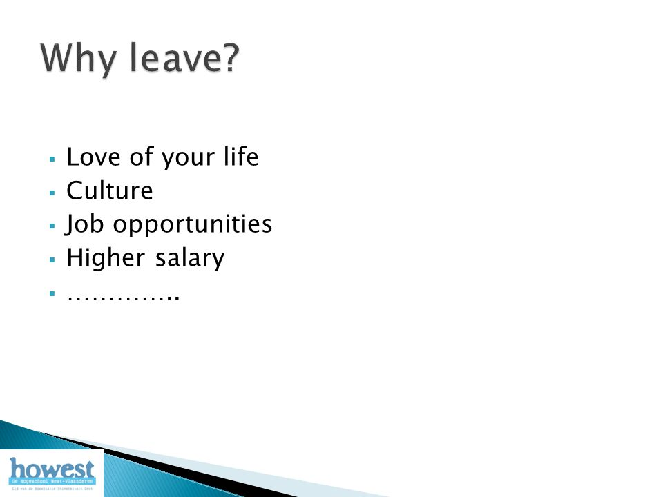  Love of your life  Culture  Job opportunities  Higher salary  …………..