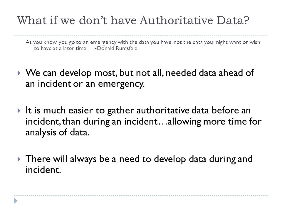 What if we don't have Authoritative Data? As you know, you go to an emergency with the data you have, not the data you might want or wish to have at a