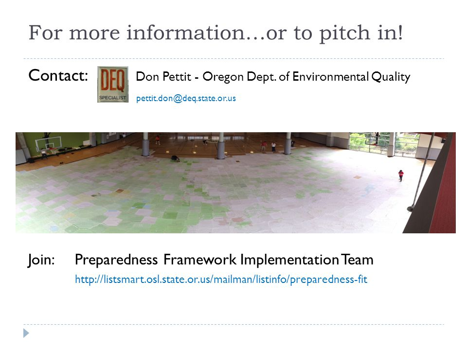 For more information…or to pitch in! Contact: Don Pettit - Oregon Dept. of Environmental Quality pettit.don@deq.state.or.us Join:Preparedness Framewor