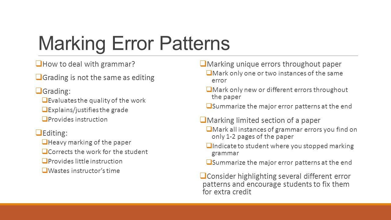Marking Error Patterns  How to deal with grammar?  Grading is not the same as editing  Grading:  Evaluates the quality of the work  Explains/just