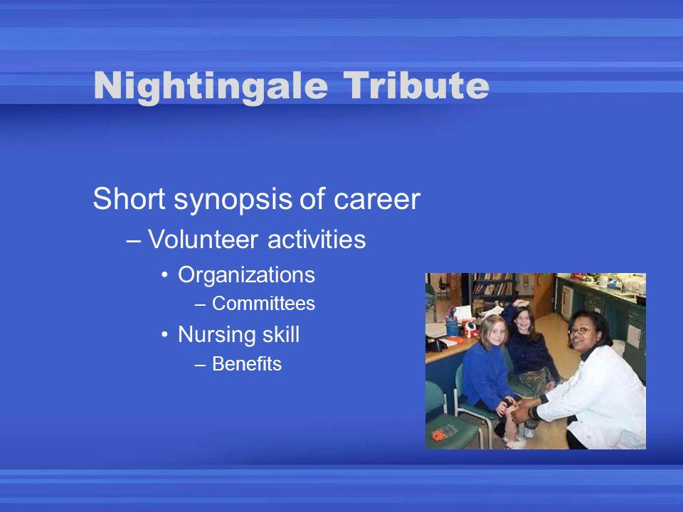 Nightingale Tribute Short synopsis of career –Volunteer activities Organizations –Committees Nursing skill –Benefits