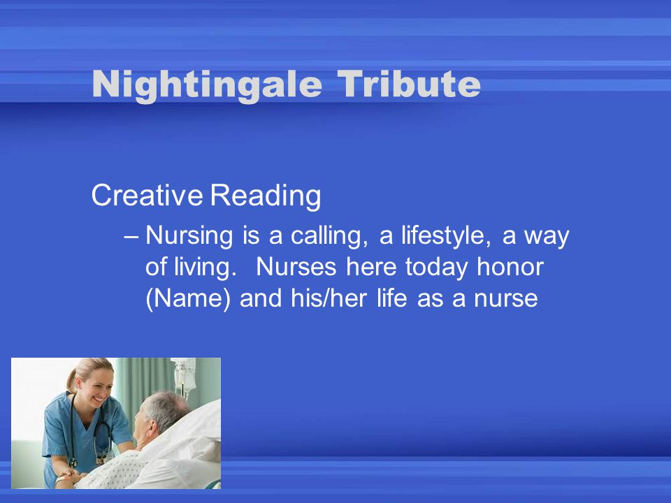 Nightingale Tribute Creative Reading –Nursing is a calling, a lifestyle, a way of living.