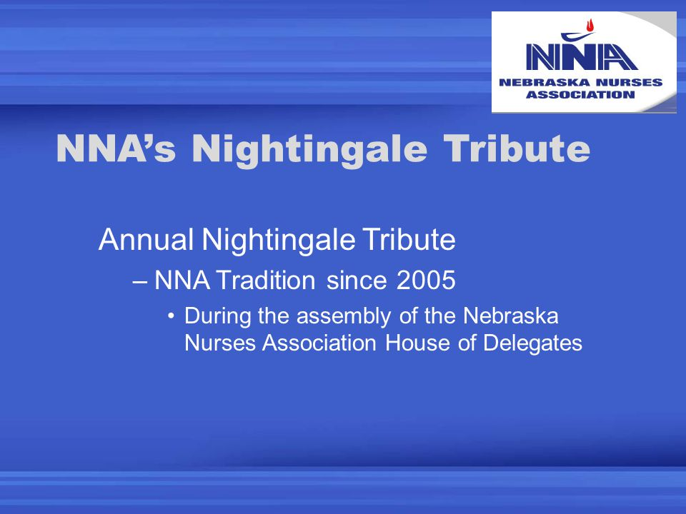 NNA's Nightingale Tribute Annual Nightingale Tribute –NNA Tradition since 2005 During the assembly of the Nebraska Nurses Association House of Delegates