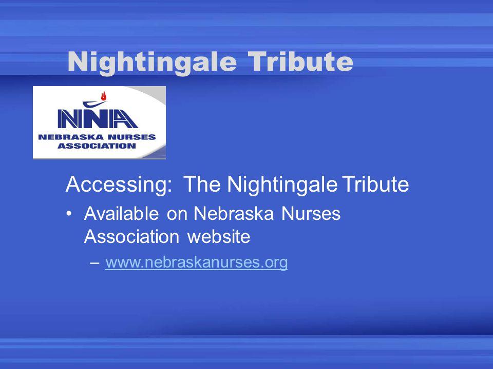 Nightingale Tribute Accessing: The Nightingale Tribute Available on Nebraska Nurses Association website –www.nebraskanurses.orgwww.nebraskanurses.org