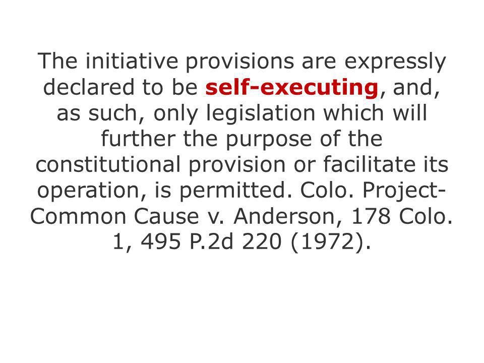 The initiative provisions are expressly declared to be self-executing, and, as such, only legislation which will further the purpose of the constituti