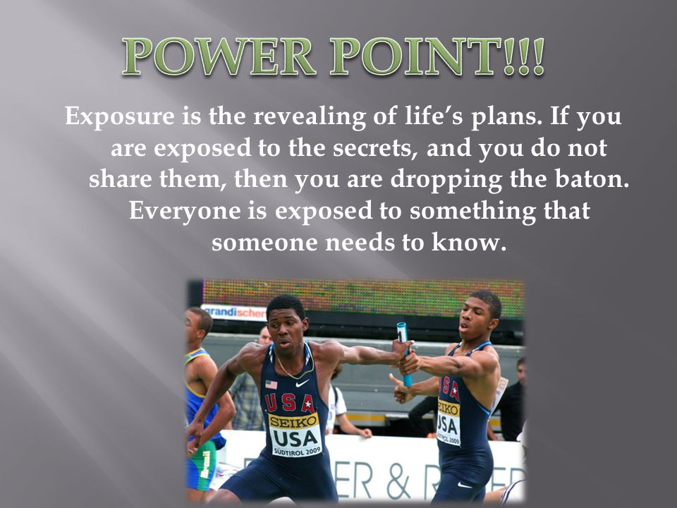 Exposure is the revealing of life's plans.