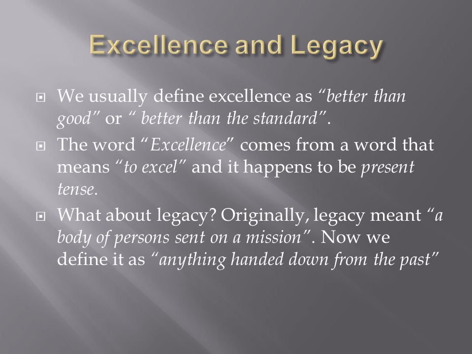  We usually define excellence as better than good or better than the standard .