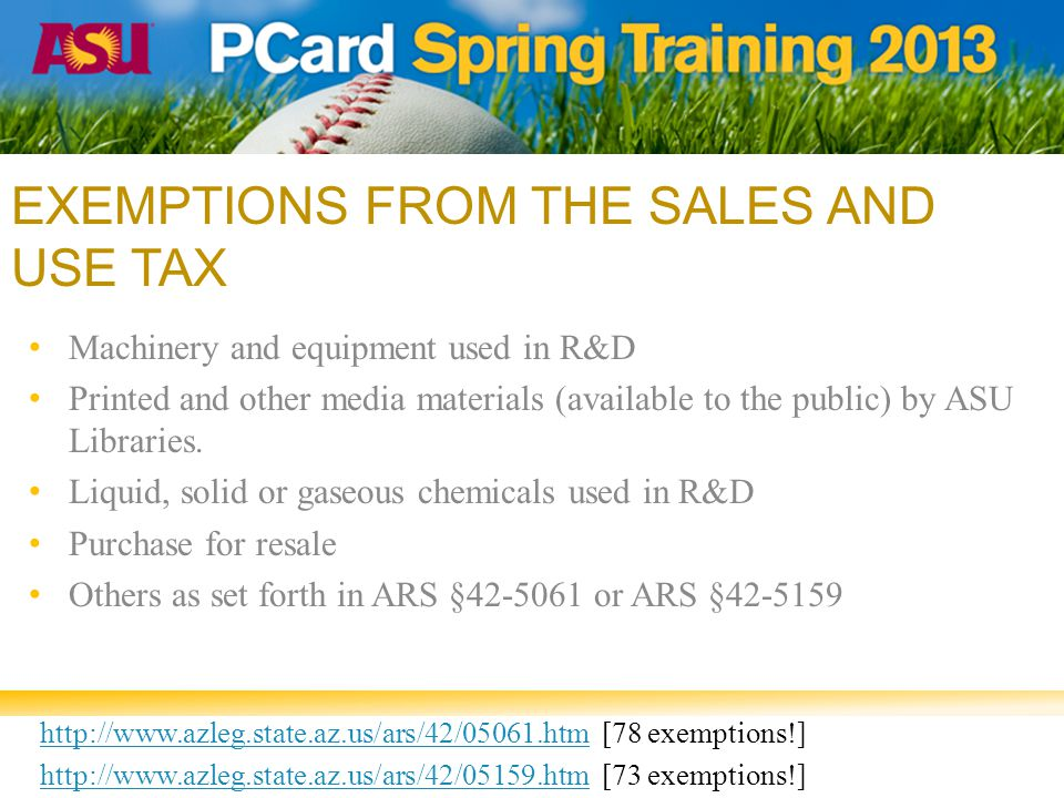 EXEMPTIONS FROM THE SALES AND USE TAX Machinery and equipment used in R&D Printed and other media materials (available to the public) by ASU Libraries.