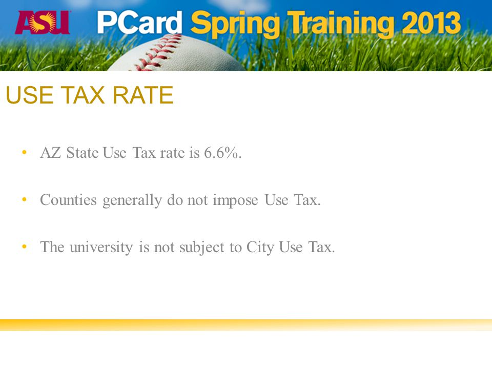 USE TAX RATE AZ State Use Tax rate is 6.6%. Counties generally do not impose Use Tax.
