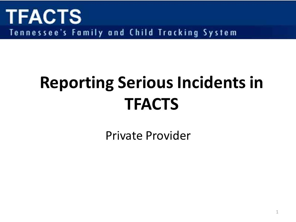 1 Reporting Serious Incidents in TFACTS Private Provider