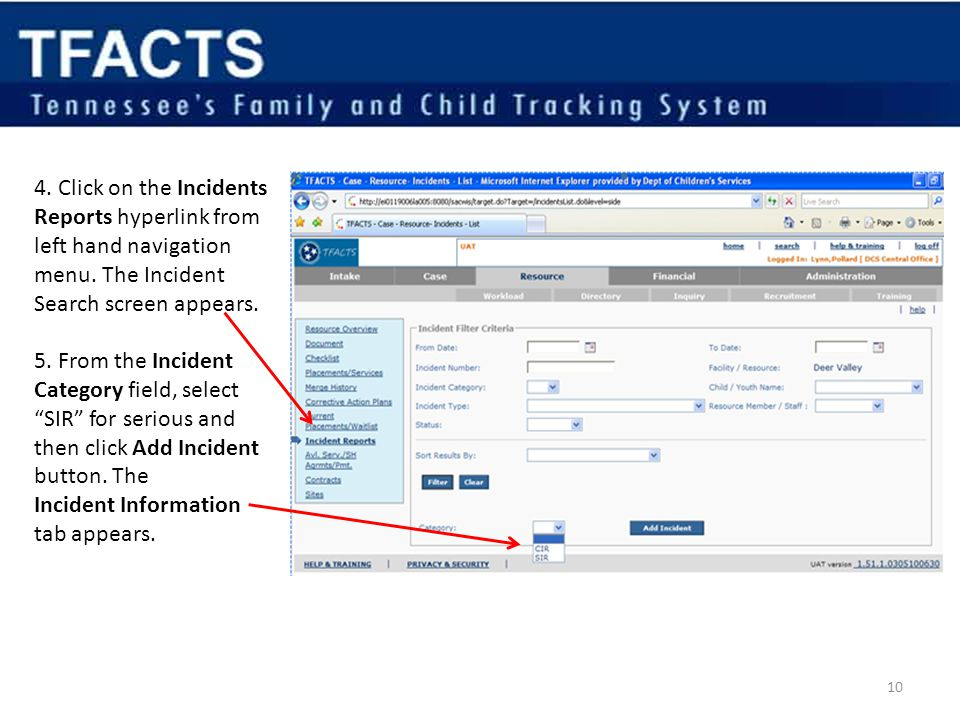 10 4. Click on the Incidents Reports hyperlink from left hand navigation menu. The Incident Search screen appears. 5. From the Incident Category field