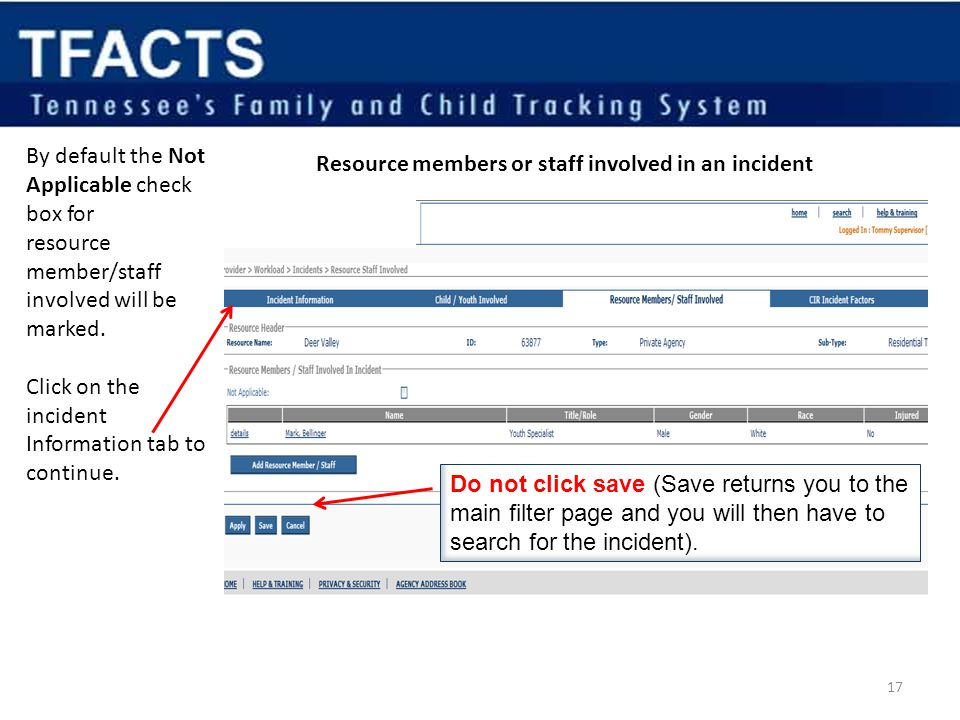 17 Resource members or staff involved in an incident By default the Not Applicable check box for resource member/staff involved will be marked. Click
