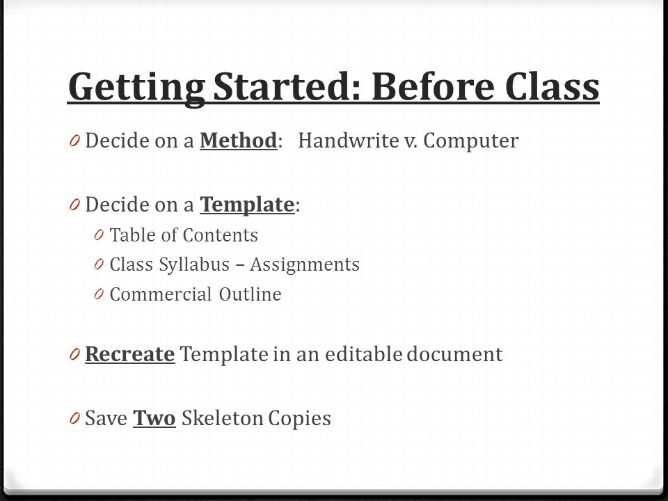Getting Started: Before Class 0 Decide on a Method: Handwrite v. Computer 0 Decide on a Template: 0 Table of Contents 0 Class Syllabus – Assignments 0