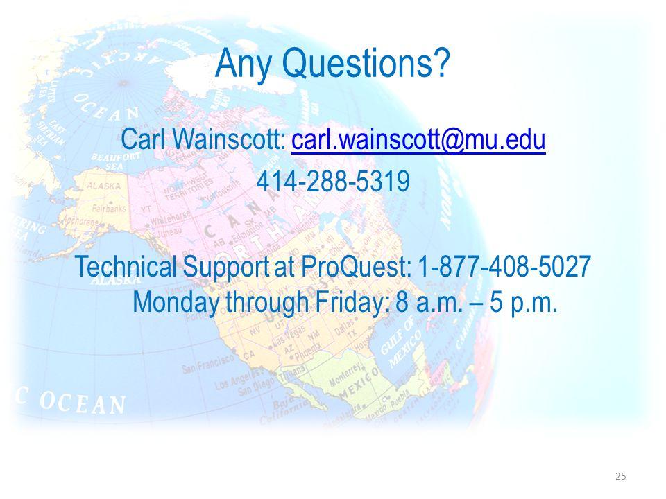 Any Questions? Carl Wainscott: carl.wainscott@mu.educarl.wainscott@mu.edu 414-288-5319 Technical Support at ProQuest: 1-877-408-5027 Monday through Fr