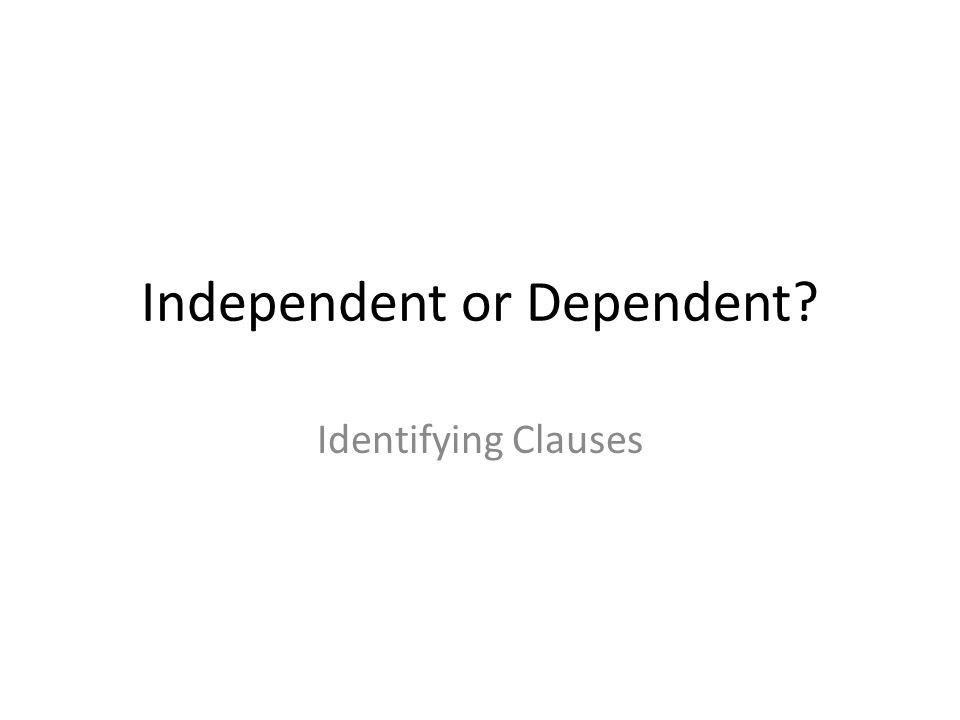 Independent or Dependent Identifying Clauses