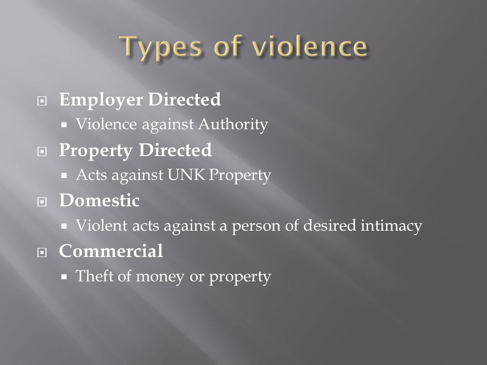  Employer Directed  Violence against Authority  Property Directed  Acts against UNK Property  Domestic  Violent acts against a person of desired intimacy  Commercial  Theft of money or property